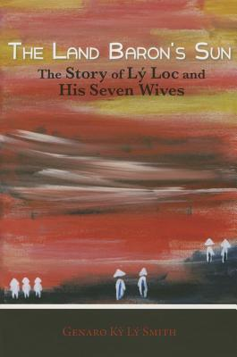 The Land Baron's Sun: The Story of Ly Loc and His Seven Wives