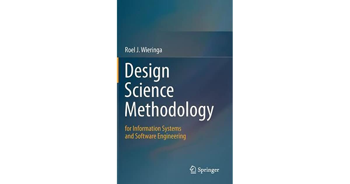 Design Science Methodology For Information Systems And Software Engineering By Roel J Wieringa