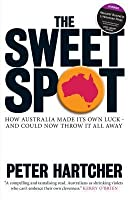 The Sweet Spot: How Australia Made Its Own Luck - And Could Now Throw It All Away