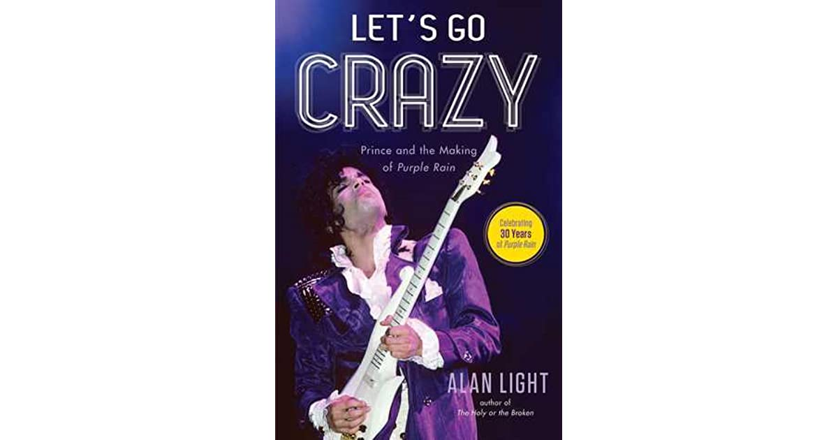 Let's Go Crazy: Prince and the Making of Purple Rain by Alan