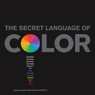 Secret Language of Color: Science, Nature, History, Culture, Beauty of Red, Orange, Yellow, Green, Blue,  Violet