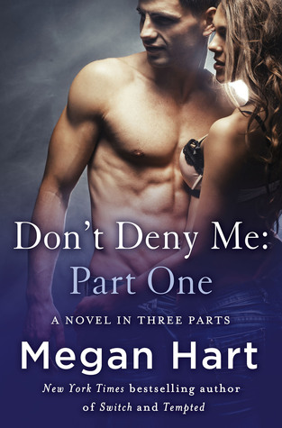 Don't Deny Me, Part One by Megan Hart