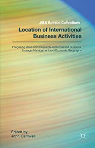 Location of International Business Activities: Integrating Ideas from Research in International Business, Strategic Management and Economic Geography