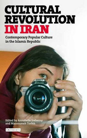 Cultural Revolution in Iran Contemporary Popular Culture in the Islamic Republic