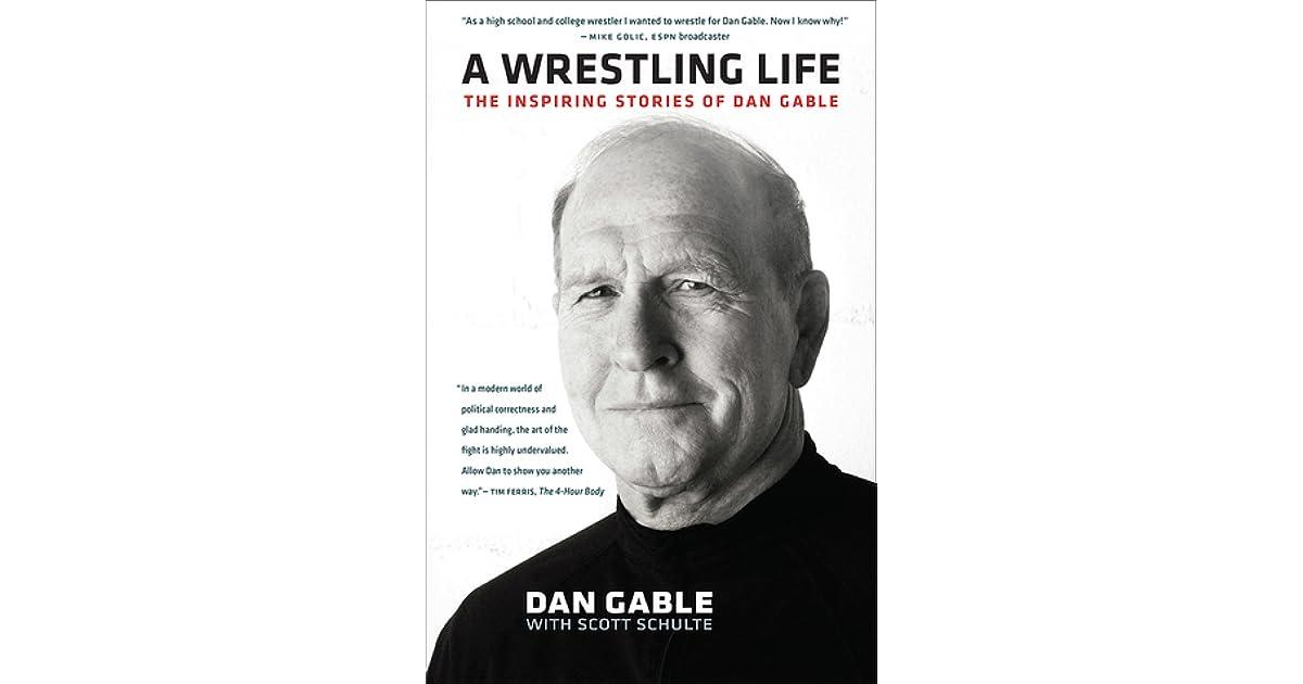A Wrestling Life: The Inspiring Stories of Dan Gable by Dan ...