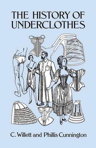 The History of Underclothes by C. Willett Cunnington
