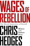 Review ebook Wages of Rebellion: The Moral Imperative of Revolt by Chris Hedges