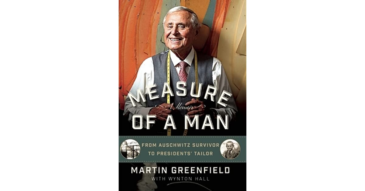 Measure of a man from auschwitz survivor to presidents tailor by measure of a man from auschwitz survivor to presidents tailor by martin greenfield fandeluxe Choice Image