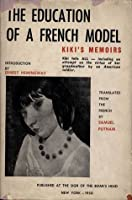 The Education of a French Model: The Loves, Cares, Cartoons and Caricatures of Alice Prin, Originally Souvenirs Kiki in French and Kiki's Memoirs in English