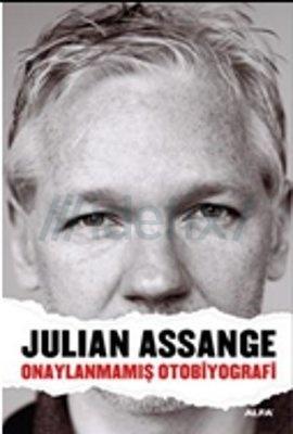 Julian Assange - Onaylanmamış Otobiyografi