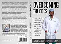 Overcoming the Odds: From war on the streets in Louisiana to war on terrorism in Iraq, how I successfully overcame the odds
