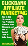 ClickBank Affiliate Marketing by Mark Weston