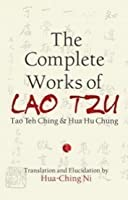 The Complete Works of Lao Tzu: Tao Teh Ching and Hua Hu Chung