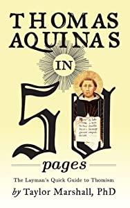 Thomas Aquinas in 50 Pages: The Layman's Quick Guide to Thomism