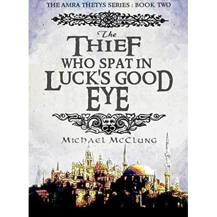 The Thief Who Spat In Luck's Good Eye by Michael McClung