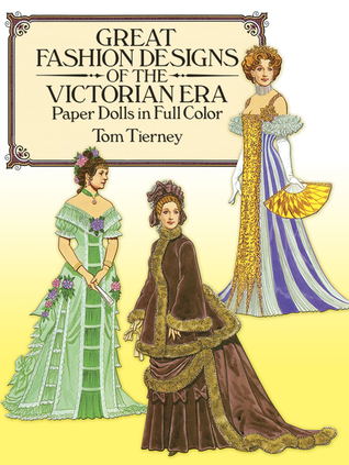 Great Fashion Designs of the Victorian Era Paper Dolls in Ful... by Tom Tierney