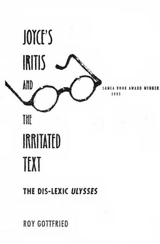 Joyce's Iritis and the Irritated Text: The Dis-lexic Ulysses