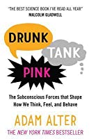 Drunk Tank Pink: The Subconscious Forces that Shape How We Think, Feel, and Behave