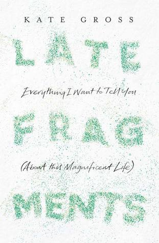 Late Fragments  Everything I Want to Tell You (About This Magnificent Life)
