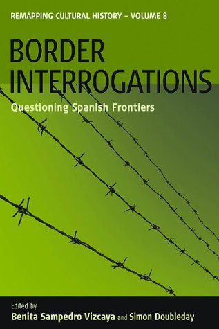 Border Interrogations: Questioning Spanish Frontiers (Remapping Cultural History)
