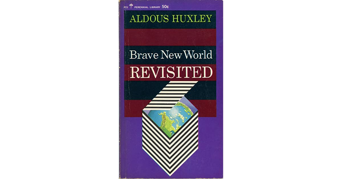 aldous huxley s predictions in brave new Brave new world [aldous huxley] the biggest prediction of huxley's dystopia, and one distinctly different from that made by orwell or kafka.