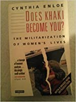 Does Khaki Become You?: The Militarization of Women's Lives