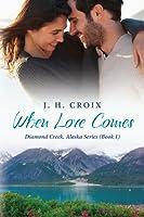 When Love Comes (Diamond Creek, Alaska #1)