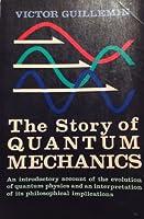 The Story of Quantum Mechanics