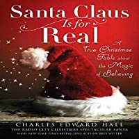 Santa Claus Is for Real: A True Christmas Fable About the Magic of Believing