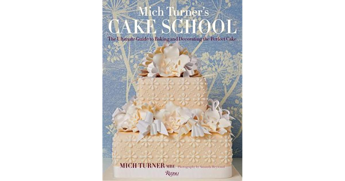 Mich Turners Cake School The Ultimate Guide To Baking And Decorating Perfect By Turner