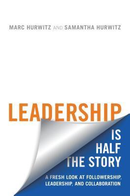 Leadership Is Half the Story: A Fresh Look at Followership, Leadership, and Collaboration