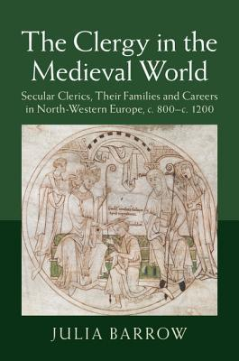 The Clergy in the Medieval World  Secular Clerics, Their Families and Careers in North-Western Europe, c