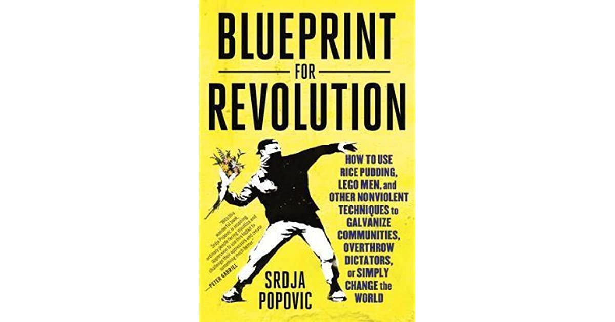 Blueprint for revolution how to use rice pudding lego men and blueprint for revolution how to use rice pudding lego men and other nonviolent techniques to galvanize communities overthrow dictators or simply change malvernweather Images