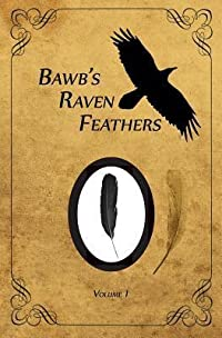 Bawb's Raven Feathers Volume I: Reflections on the Simple Things in Life