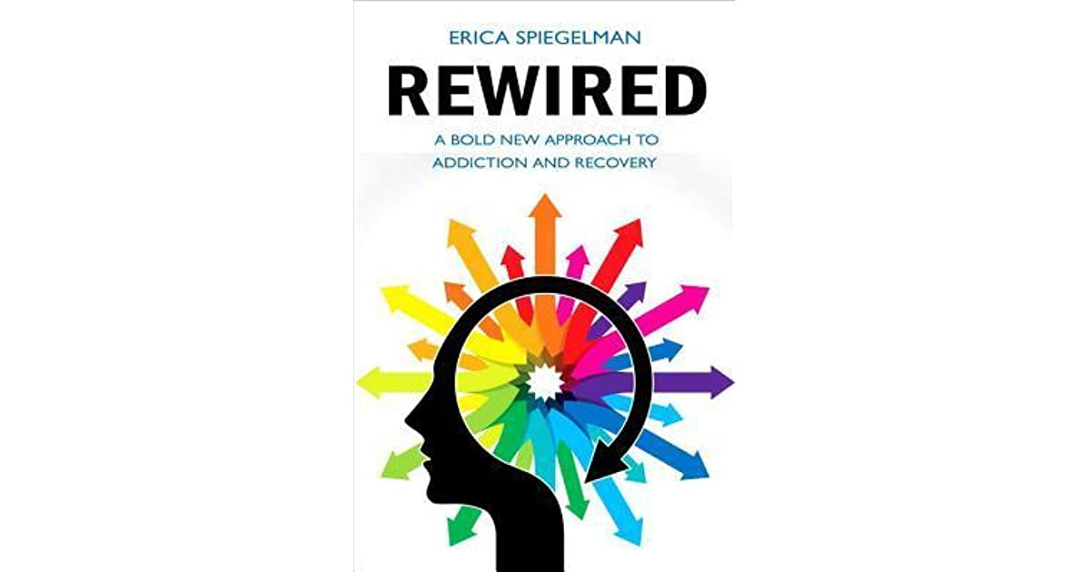 Rewired: A Bold New Approach to Addiction and Recovery by