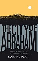 The City of Abraham: History, Myth and Memory - A Journey Through Hebron