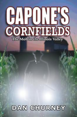 Capone's Cornfields: The Mob in the Illinois Valley