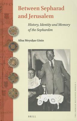 Between Sepharad and Jerusalem  History, Identity and Memory of the Sephardim