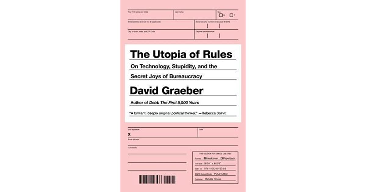 the utopia of rules on technology stupidity and the secret joys  the utopia of rules on technology stupidity and the secret joys of bureaucracy by david graeber