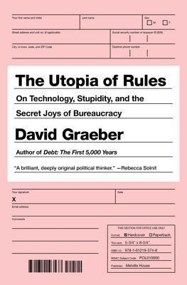 The-Utopia-of-Rules-On-Technology-Stupidity-and-the-Secret-Joys-of-Bureaucracy
