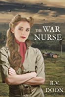 The War Nurse: A WWII Historical Family Saga