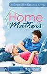 Home Matters (Ripple Effect Romance #1)