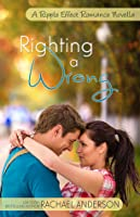 Righting a Wrong (A Ripple Effect Romance #3)