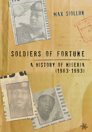Soldiers of Fortune: A History of Nigeria (1983-1993)