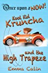 Kool Kid Kruncha and the High Trapeze by Emma Calin