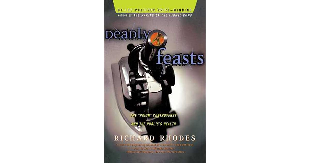Deadly Feasts: Tracking the Secrets of a Terrifying New Plague by Richard  Rhodes