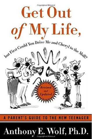 Get Out of My Life, but First Could You Drive Me & Cheryl to ... by Anthony E. Wolf