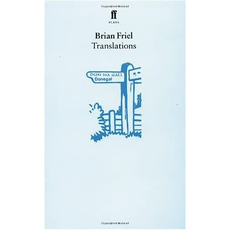 brian friel s translations The role of greek and latin in friel's translations by brian arkins though tackled in a skillful and oblique way rather than head-on,the main theme ofbrian friel.