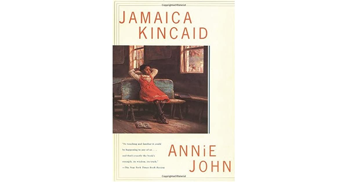 an analysis of annie john by jamaica kincaid Jamaica kincaid was born in st john's, antigua her books include at the bottom of the river, annie john, lucy, the autobiography of my mother, and my broth.