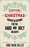 Surviving Christmas: Advent Devotions for the Hard & Holy Holidays